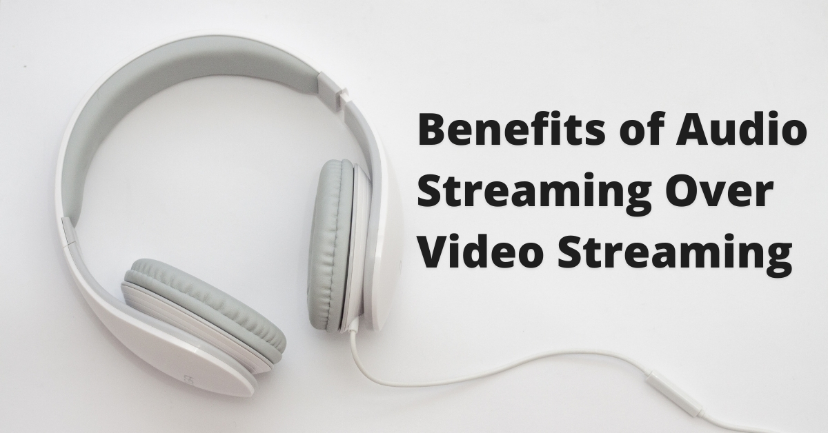 Benefits of Audio Streaming Over Video