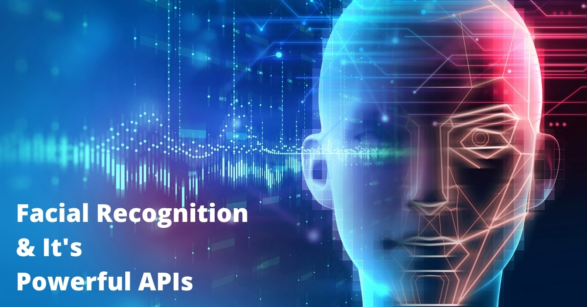 Facial Recognition and Its Powerful APIs