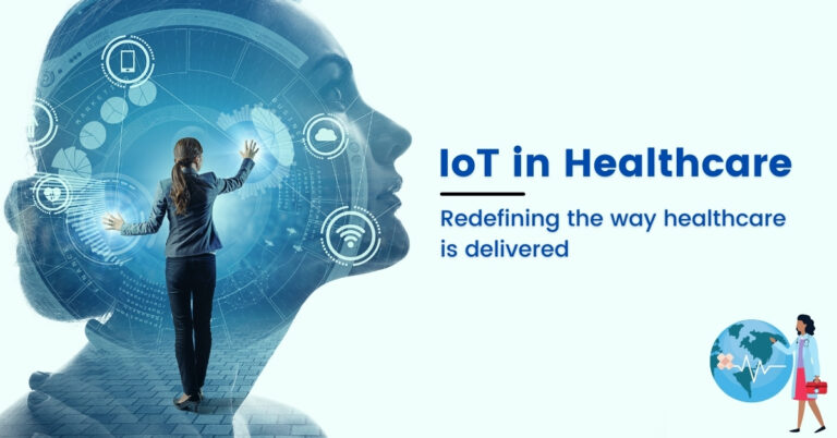 IoT in Healthcare: How Smart Healthcare solutions are redefining the way healthcare is delivered