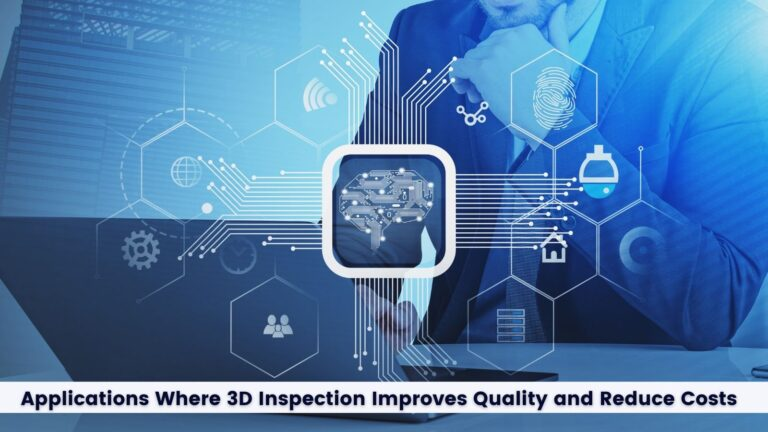 3D Vision System: 5 Applications Where 3D Inspection Improves Quality and Reduce Costs
